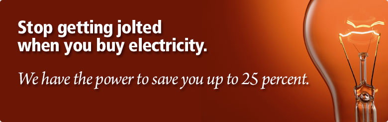 We can save you up to 25 percent on your electricity